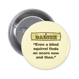 Dadism- sogar eine blinde Eichhörnchenentdeckung e Anstecknadelbuttons