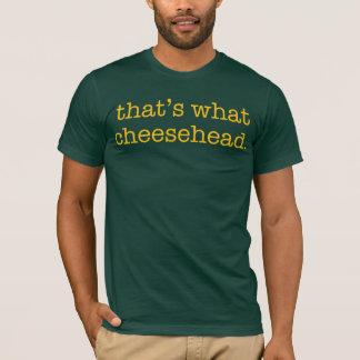 Das ist, was Cheesehead T-Shirt