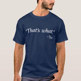 Das ist, was sie sagte T-Shirt