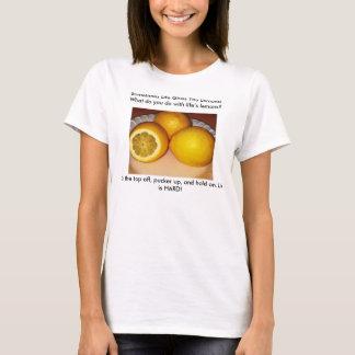 Das Leben gibt Ihnen Zitronen! T - Shirt
