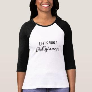 Das Leben ist kurz/Bellydance!  T - Shirt