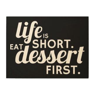 Das Leben ist kurz. Essen Sie Nachtisch ersten Holzwanddeko