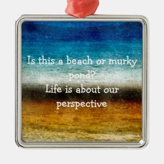 Das Leben ist über unsere Perspektive Quadratisches Silberfarbenes Ornament