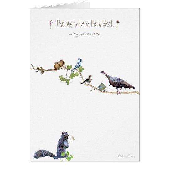 Das lebendigste ist das wildest.~ Henry David Grußkarte