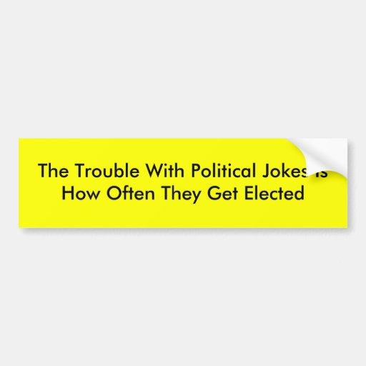 Das Problem mit politischem Witze IsHow häufig Th… Auto Aufkleber
