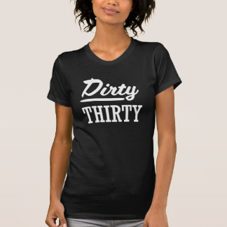 Das Shirt der schmutzigen dreißig Frauen