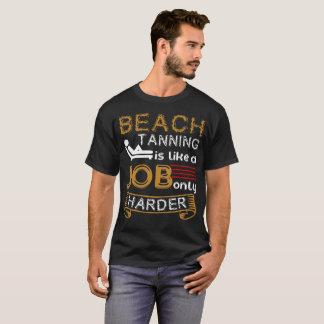 Das Strand-Bräunen ist wie ein Job-nur T - Shirt