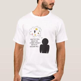 Das Universum rotiert um mich! T-Shirt