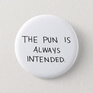 Das Wortspiel wird immer beabsichtigt Runder Button 5,7 Cm