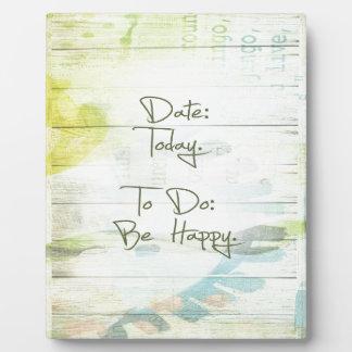 Datum: Heute.  Zu tun: Seien Sie glücklich Fotoplatte