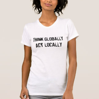 Denken Sie GLOBAL Tat AM ORT T-Shirt