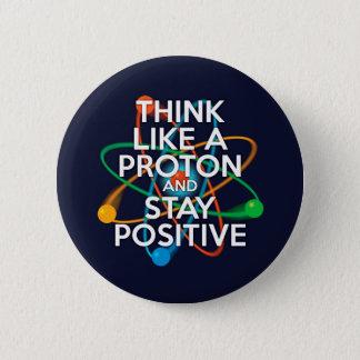 Denken Sie wie ein Proton und bleiben Sie positiv Runder Button 5,1 Cm