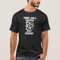 Denken Sie wie ein Protonaufenthaltpositiv T-Shirt