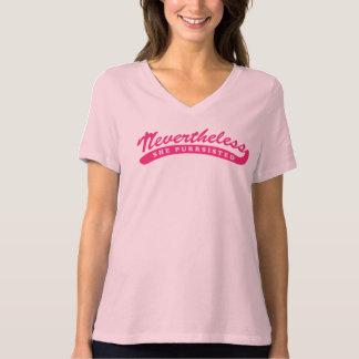 Dennoch sie purrsisted. T-Shirt