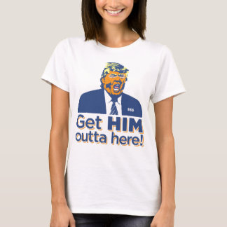 """Der Frauen """"erhalten IHM outta hier!"""" Trumpf-ist T-Shirt"""