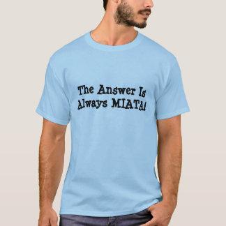 """Der Miata der Männer T - Shirt: """"Die Antwort ist T-Shirt"""