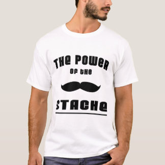 Der Power des 'Stache T-Shirt