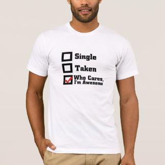 Der Single, genommen, der mich sich interessiert, T-Shirt