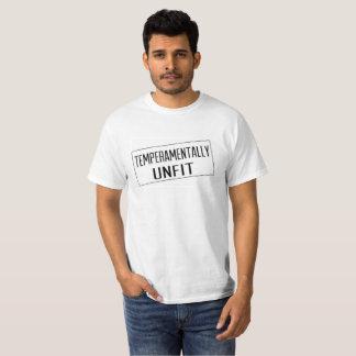 Der T - Shirt der Temperamentally ungeeigneten
