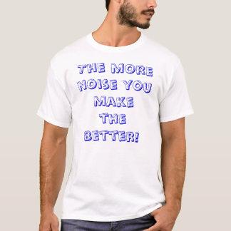 Desto mehr Geräusche, die, machen Sie desto T-Shirt