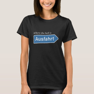 Deutschland - wo ist Ausfahrt? T-Shirt