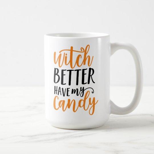 Die bessere Hexe haben meine Süßigkeit Halloween Kaffeetasse
