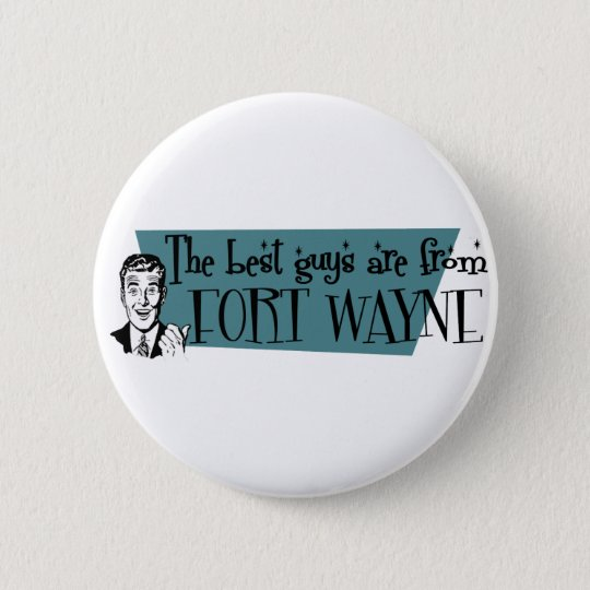 Die besten Typen sind von Fort Wayne Runder Button 5,7 Cm