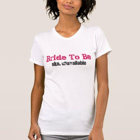 Die Braut der Frauen zum zu sein/nicht verfügbarer T-Shirt