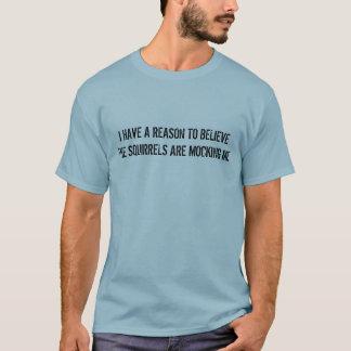 Die Eichhörnchen verspotten mich T-Shirt