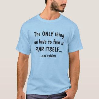 Die einzige Sache zur Furcht ist Furcht selbst T-Shirt