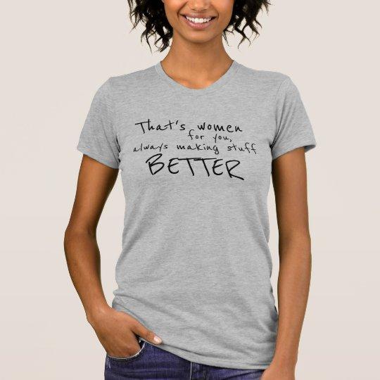 Die Frauen, die immer Material besseres lustiges T-Shirt