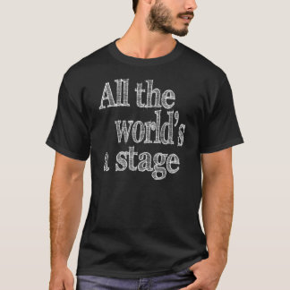 Die ganze Welt ist ein Bühne-Zitat T-Shirt