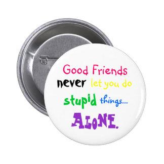 Die guten Freunde nie gelassen Ihnen tun, dumm, Sa Runder Button 5,7 Cm