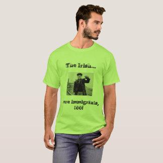 Die Iren waren Immigranten auch!! T-Shirt