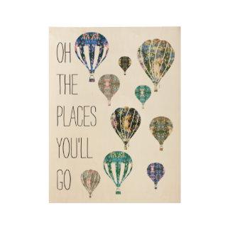 Die Plätze gehen Sie | Heißluft-Ballon-Motivation Holzposter