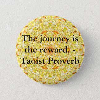 Die Reise ist die Belohnung. - Taoist-Sprichwort Runder Button 5,1 Cm
