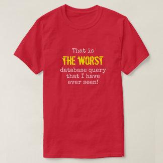"""""""… DIE SCHLECHTESTE Datenbankfrage… """" T-Shirt"""