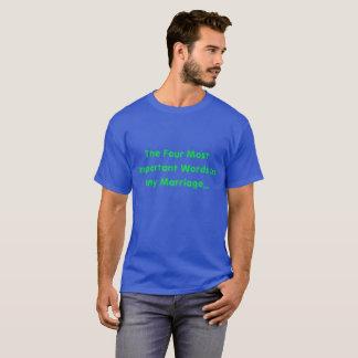 Die vier wichtigsten Wörter in irgendeiner Heirat… T-Shirt