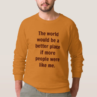 Die Welt würde ein besserer Platz wenn… sein Sweatshirt