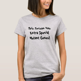 Diese Person hat spezielle Mutant-Extragene! T-Shirt