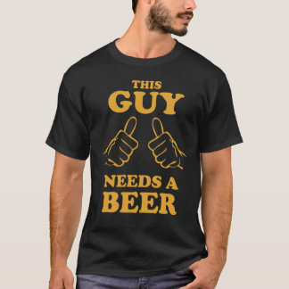 Dieser Typ benötigt ein Bier-T-Shirt T-Shirt