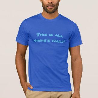 Dieses ist alles Vinnies Störung! T-Shirt