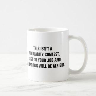 Dieses ist nicht ein Beliebtheitswettbewerb Kaffeetasse