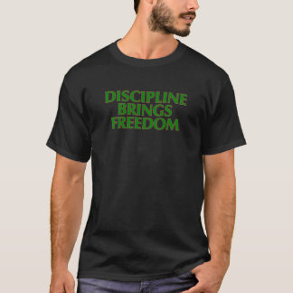 Disziplin holt Freiheits-T - Shirt