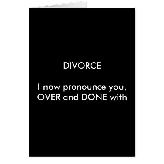 DIVORCEI sprechen Sie jetzt aus, VORBEI und GETAN Grußkarte