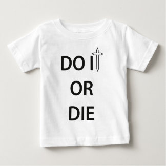 Do it or Die Baby T-shirt
