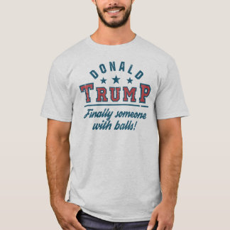 Donald Trump schließlich jemand mit Bällen! T-Shirt