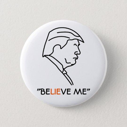 Donald- Trumpprofil-Lügner GLAUBEN MIR Runder Button 5,1 Cm