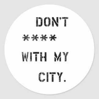 Don't **** with my City Runder Aufkleber