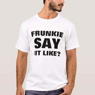 Doric T - Shirt - Frunkie sagen Sitz wie?